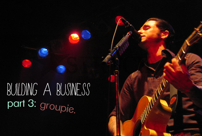 Building a Business Part 3: Groupie.