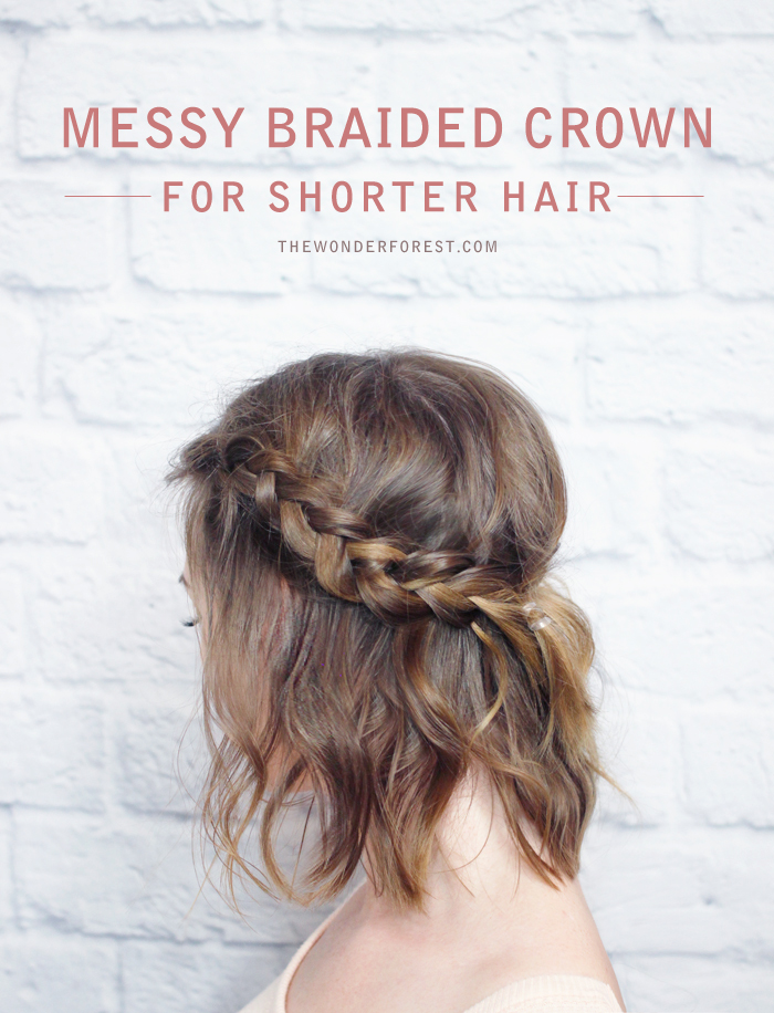 Messy Braided Crown For Shorter Hair Tutorial Wonder Forest