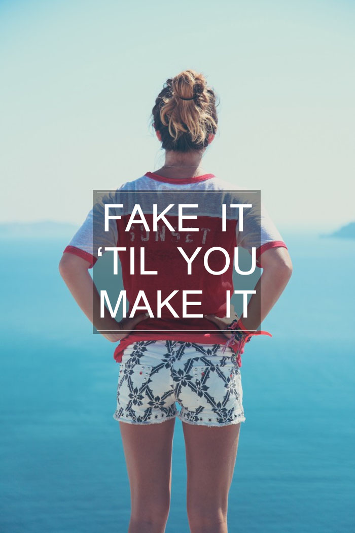 Fake It Til You Make It
