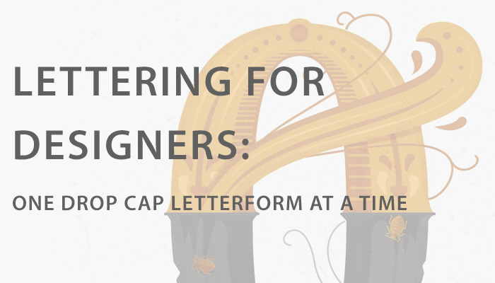 Lettering for Designers: One Drop Cap Letterform at a Time