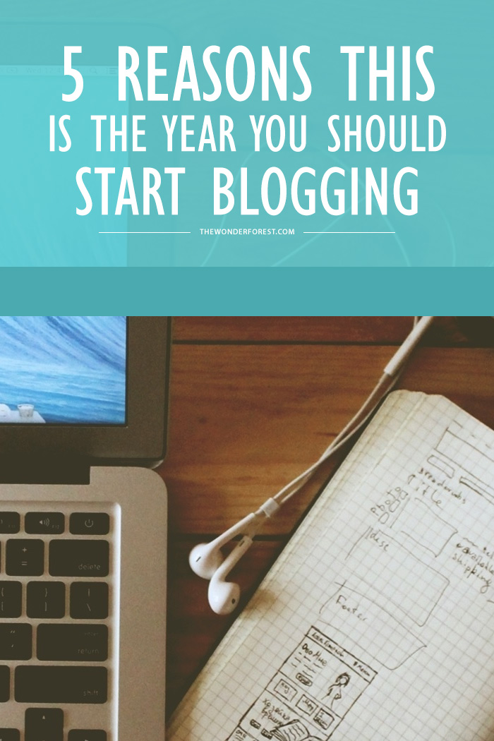 5 Reasons This is the Year You Should Start Blogging