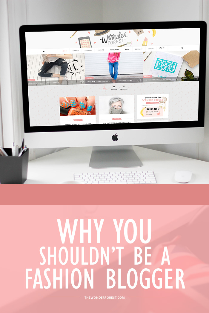 Why You Shouldn't Be a Fashion Blogger
