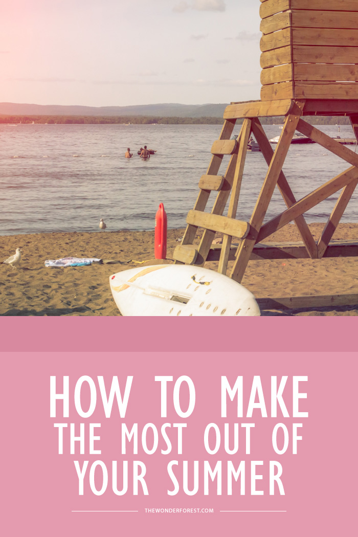 How to Make the Most Out of Your Summer