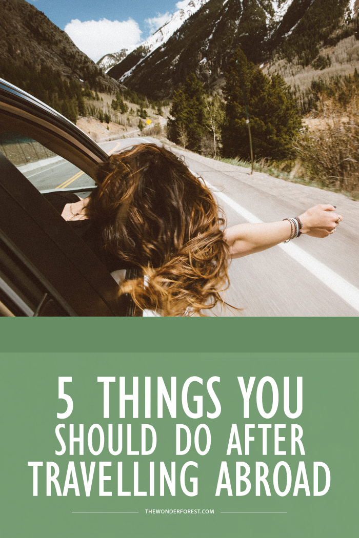 5 Things You Should Do After Travelling Abroad