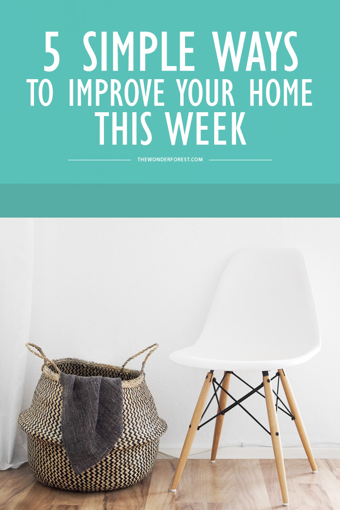 5 Simple Ways to Improve Your Home This Week