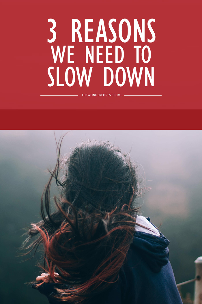 3 Reasons We Need to Slow Down