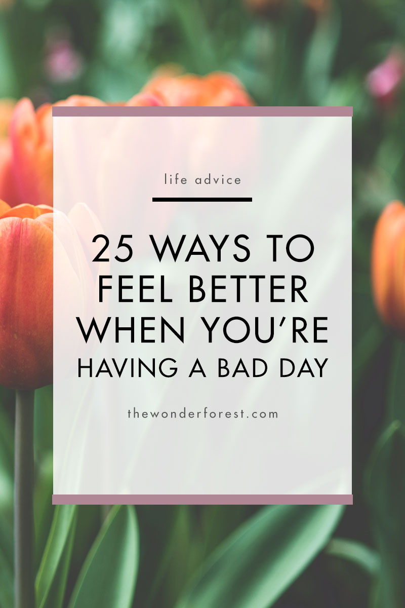 25 Ways to Feel Better When You're Having a Bad Day