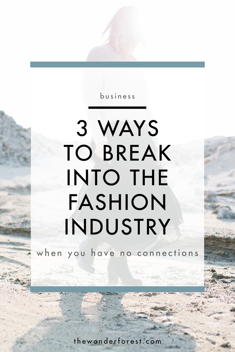 3 Ways to Break Into the Fashion Industry When You Have No Connections