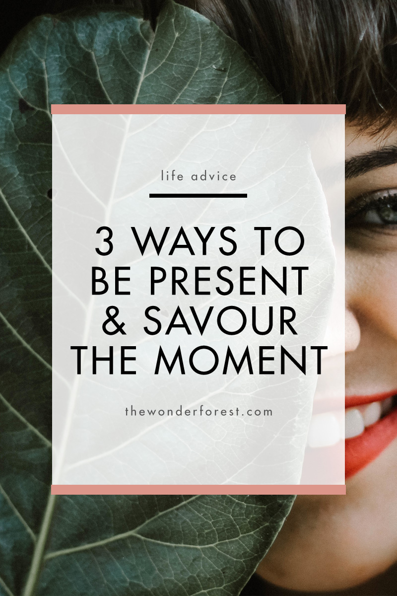 3 Ways to be Present & Savour the Moment