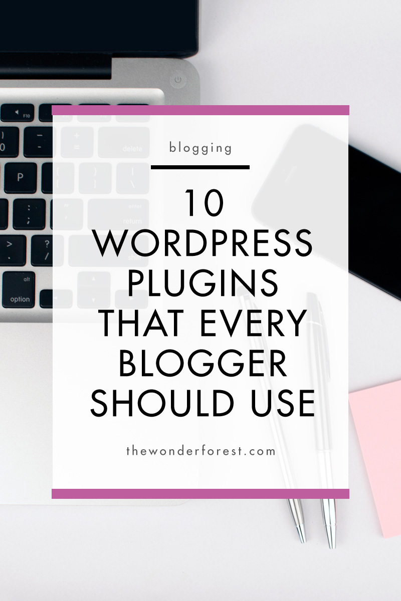 10 WordPress Plugins That Every Blogger Should Use