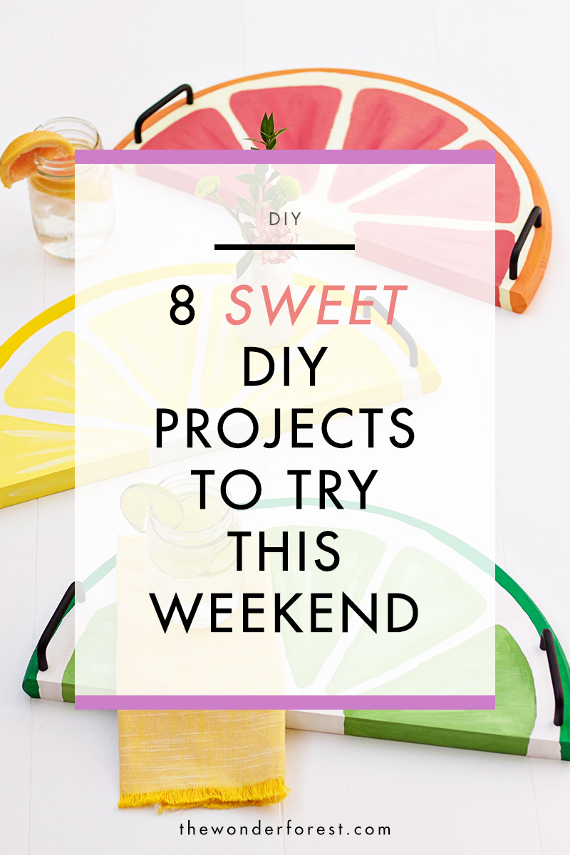 8 Sweet DIY Projects to Try This Weekend!