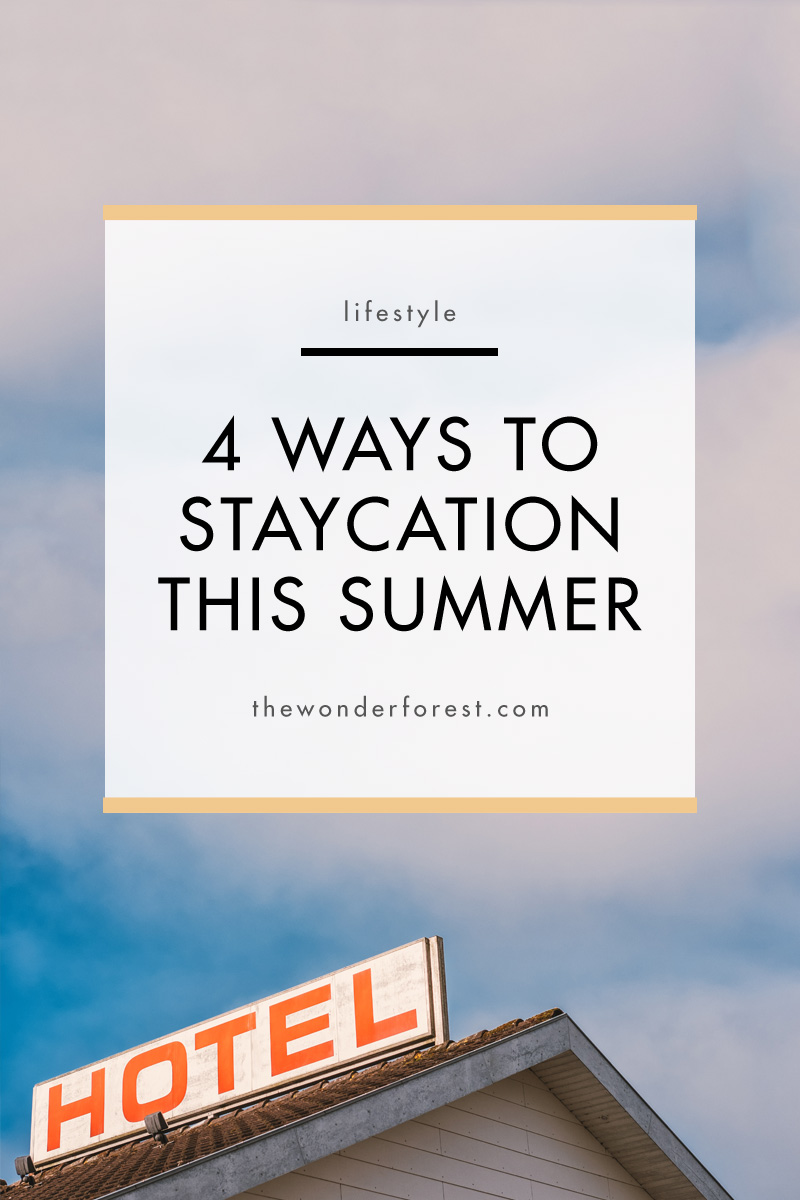 4 Ways to Staycation This Summer