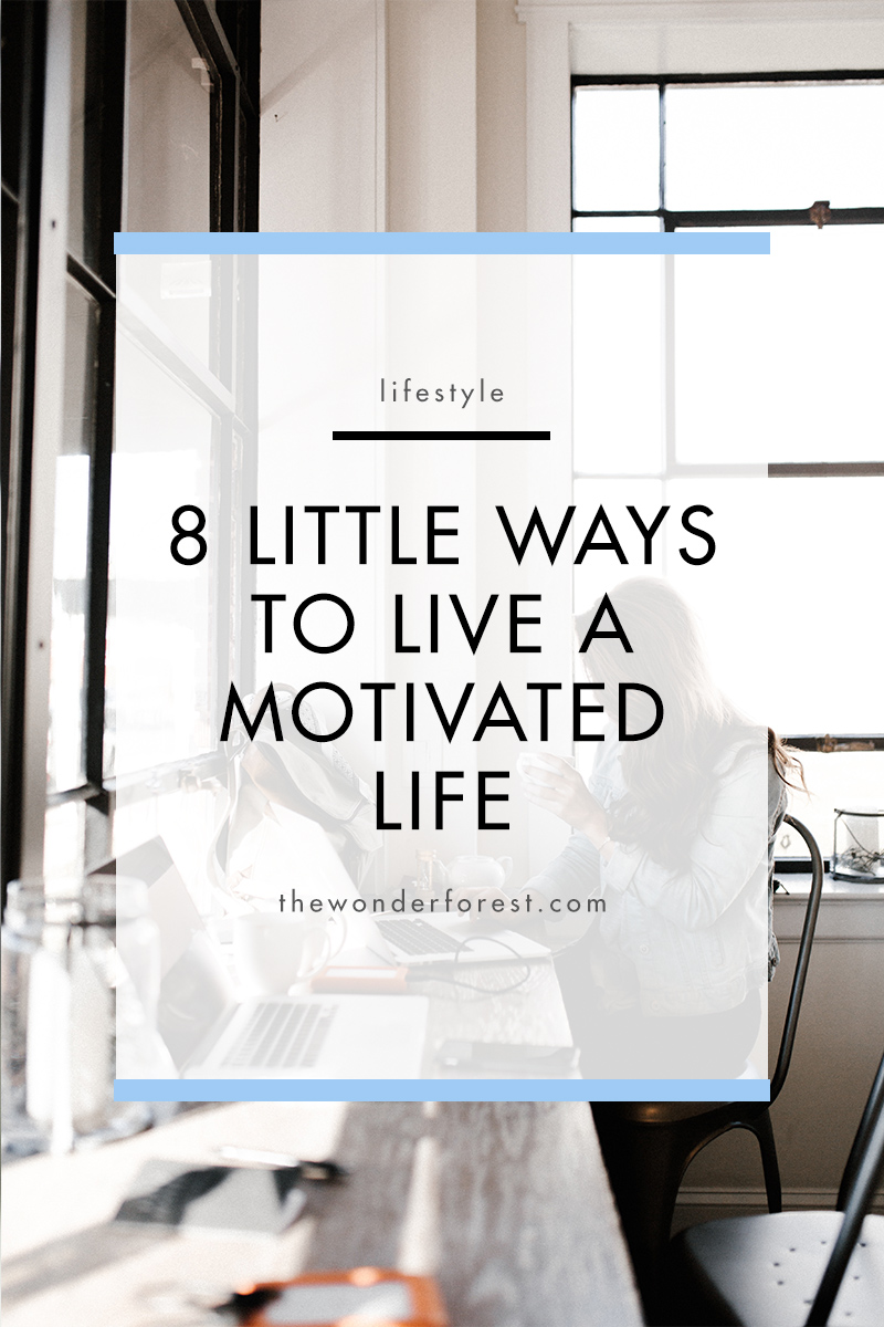 8 Little Ways to Live a Motivated Life