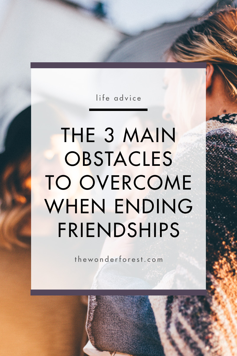 The 3 Main Obstacles to Overcome When Ending Friendships