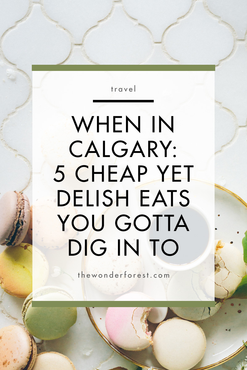 When In Calgary, Canada. 5 Cheap Yet Delish Eats You Gotta Dig In To