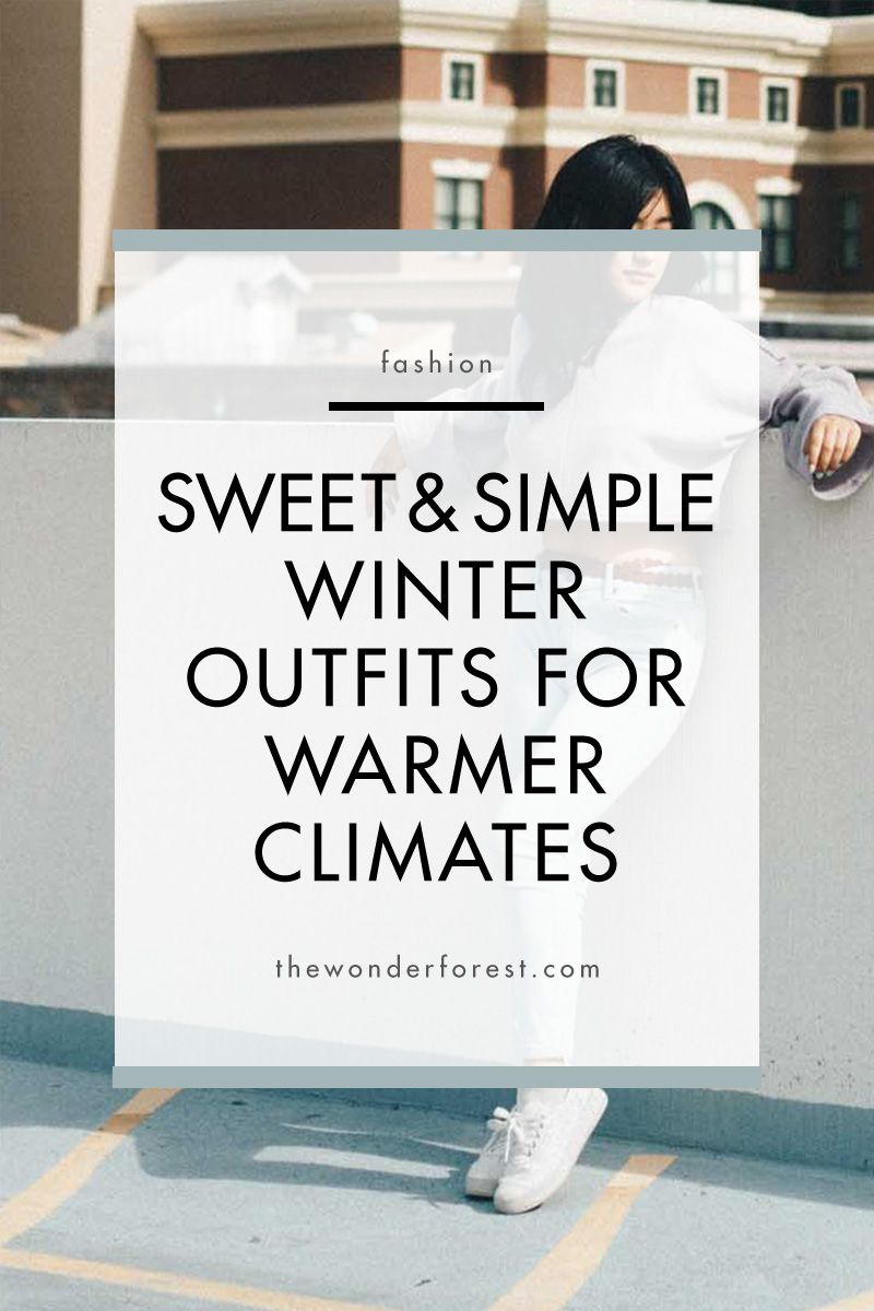 Sweet and Simple Winter Outfits for Warmer Climates