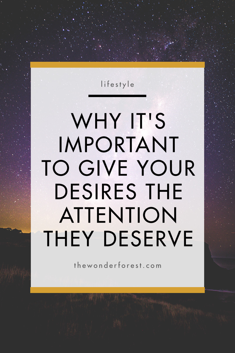 Why It's Important To Give Your Desires The Attention They Deserve
