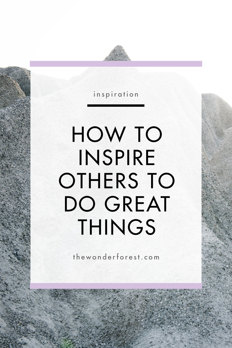 How to Inspire Others to do Great Things