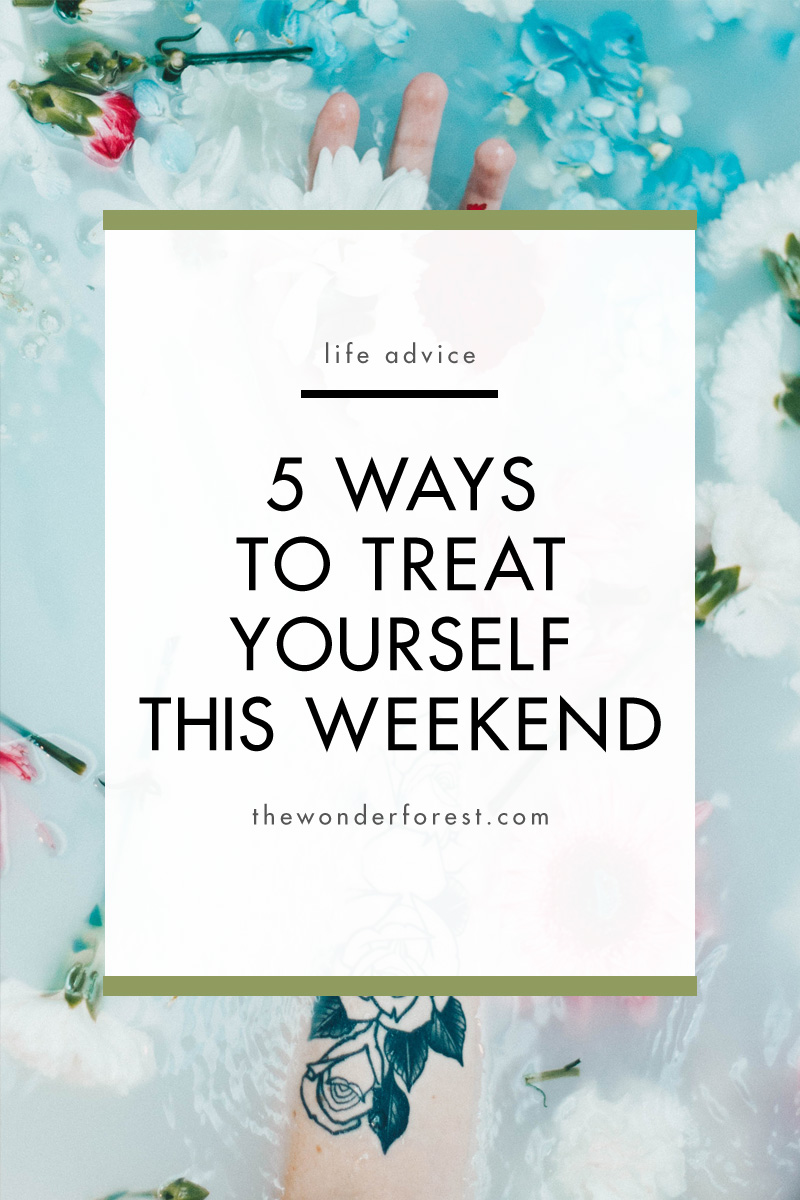 5 Ways to Treat Yourself This Weekend