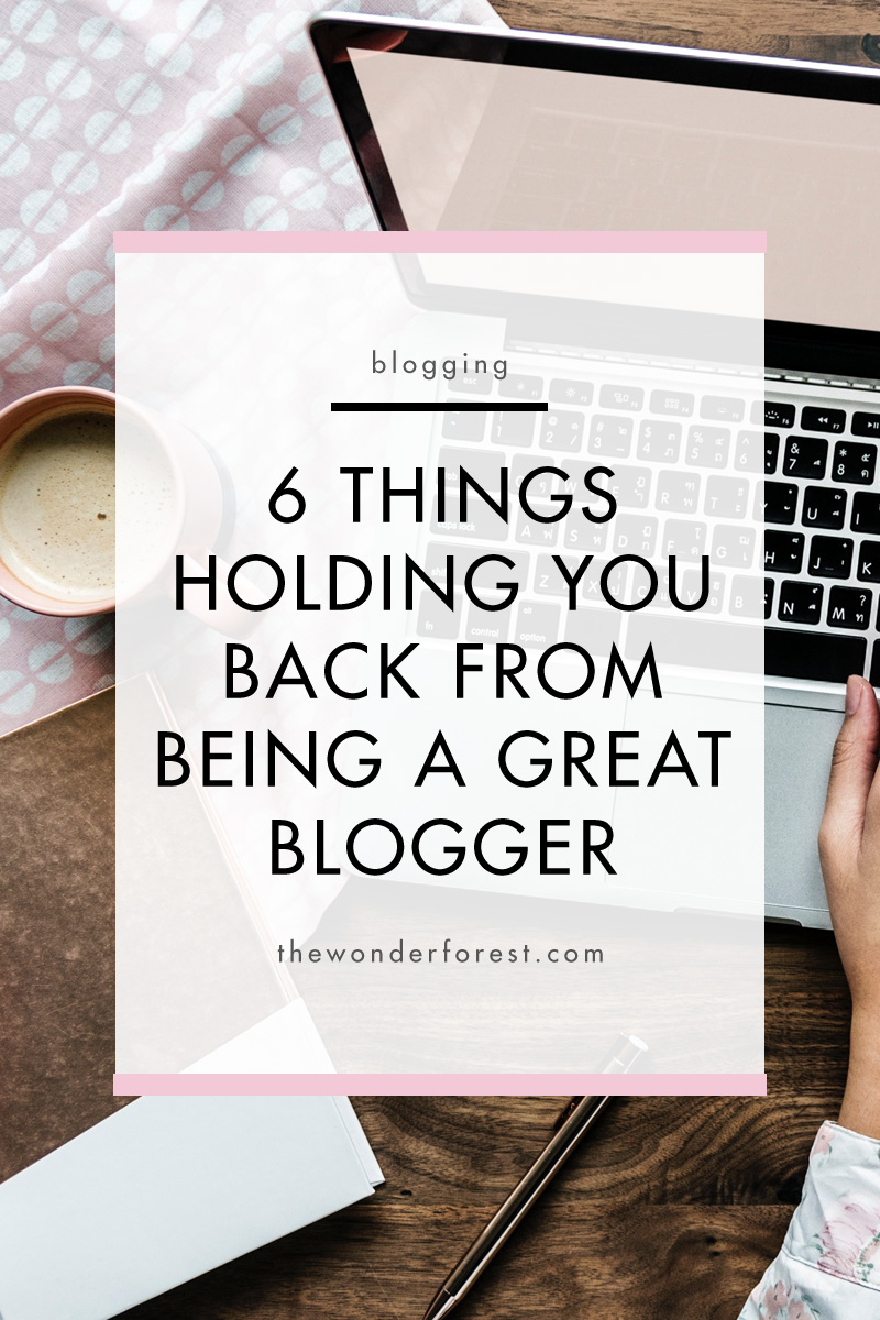 6 Things Holding You Back From Being a Great Blogger