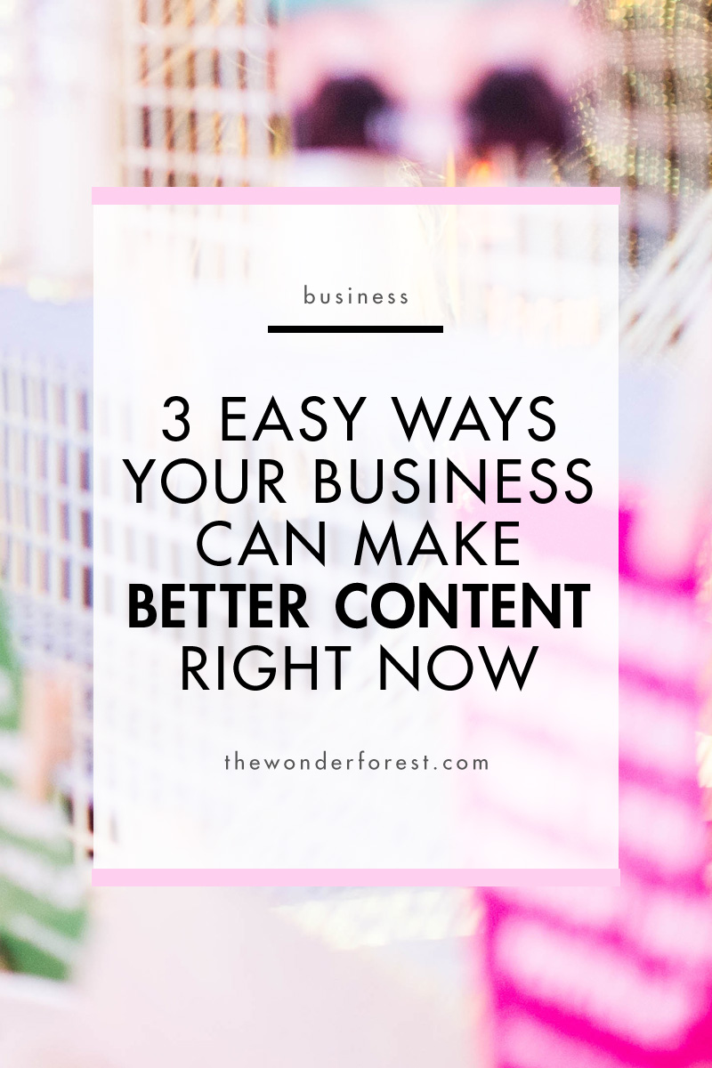 3 Easy Ways Your Business Can Make Better Content Right Now