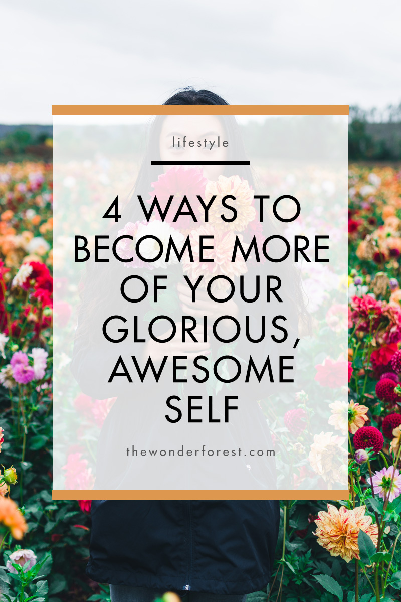 4 Ways to Become More of Your Glorious, Awesome Self