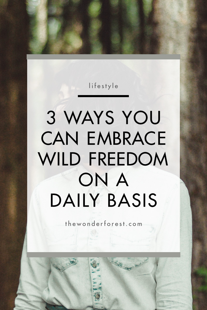 3 Ways You Can Embrace Wild Freedom on a Daily Basis