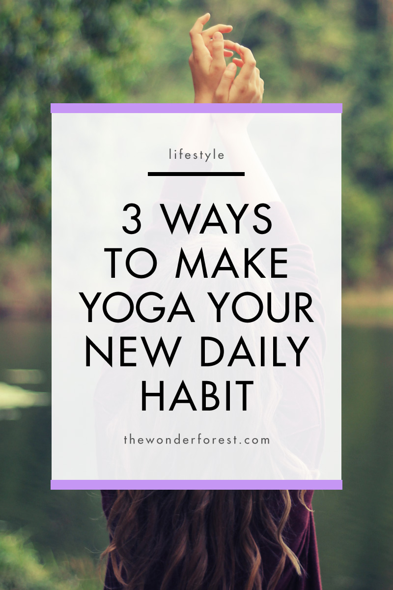 3 Ways to Make Yoga Your New Daily Habit