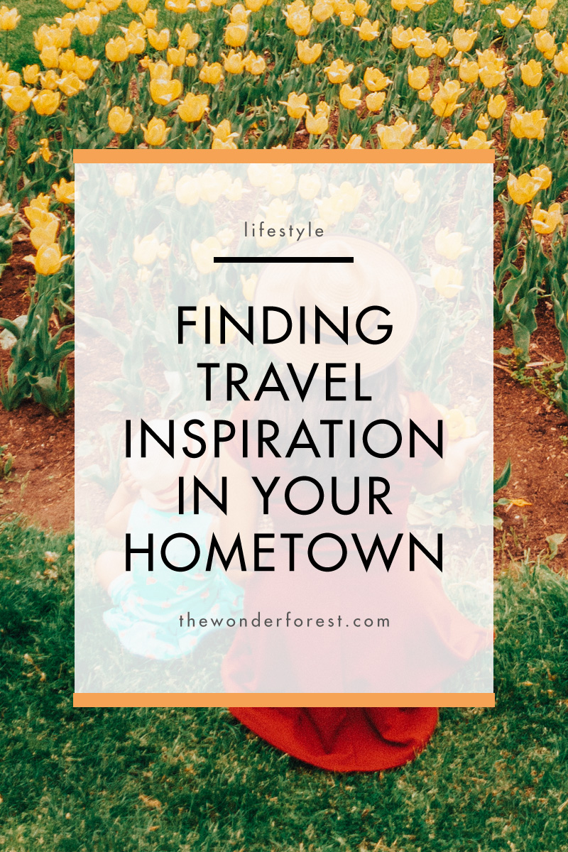 How to Find Travel Inspiration in Your Hometown