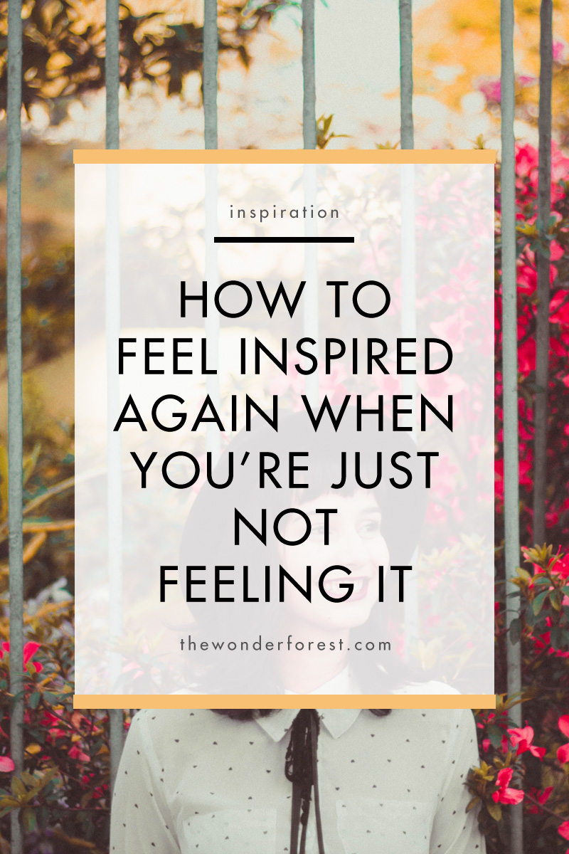 How To Feel Inspired Again When You're Just Not Feeling It