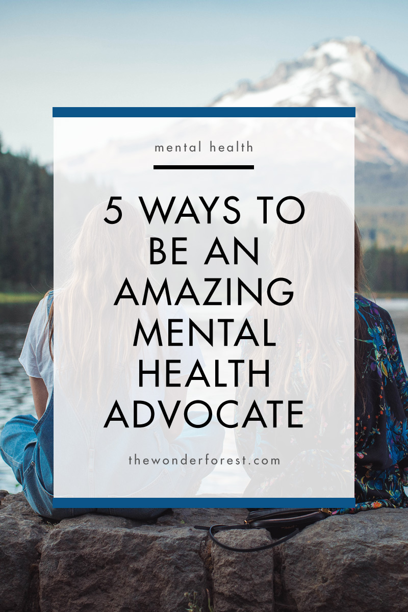 5 Ways To Be An Amazing Mental Health Advocate