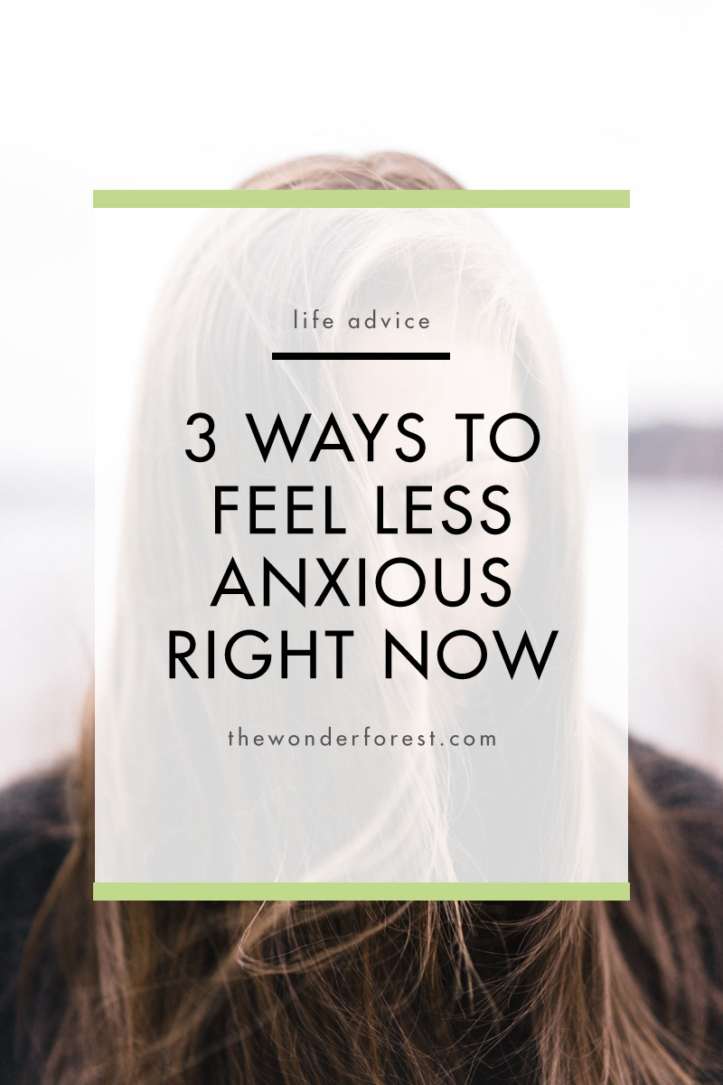 3 Ways to Feel Less Anxious Right Now | Wonder Forest | Life Advice