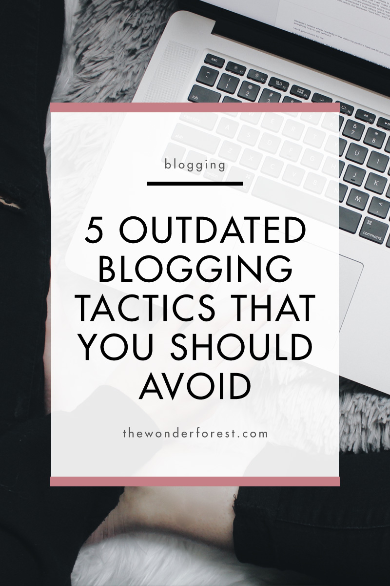 5 Outdated Blogging Tactics That You Should Avoid