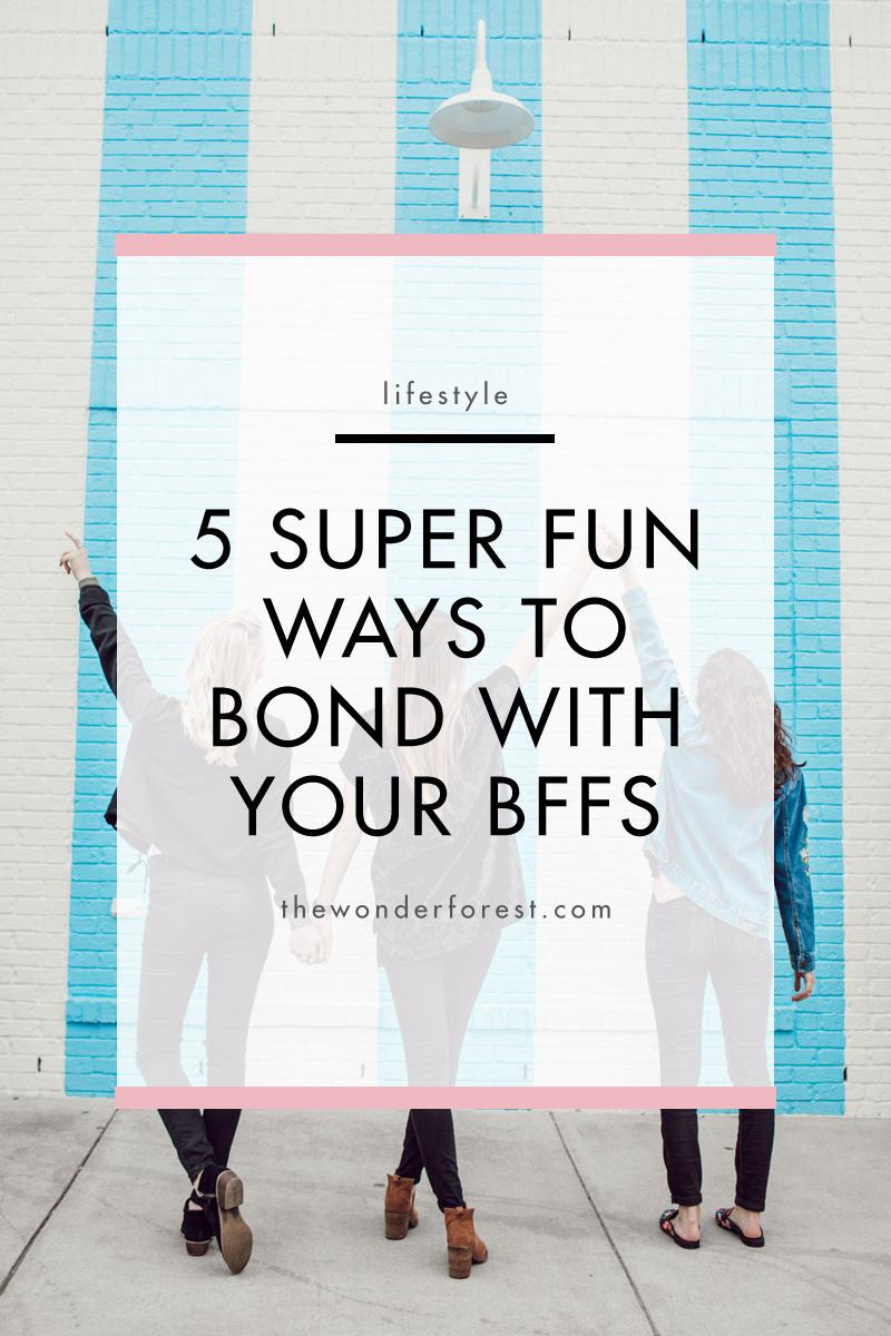 5 Super Fun Ways To Bond With Your BFFs