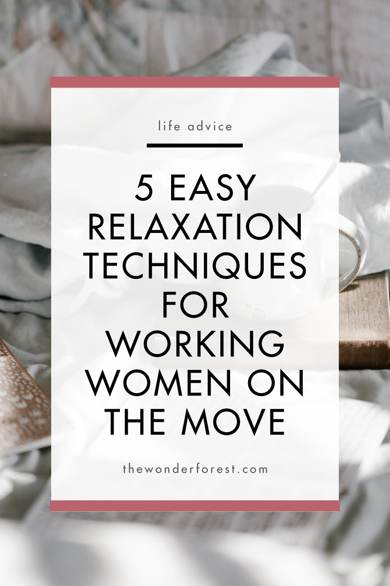 5 Easy Relaxation Techniques for Working Women on the Move