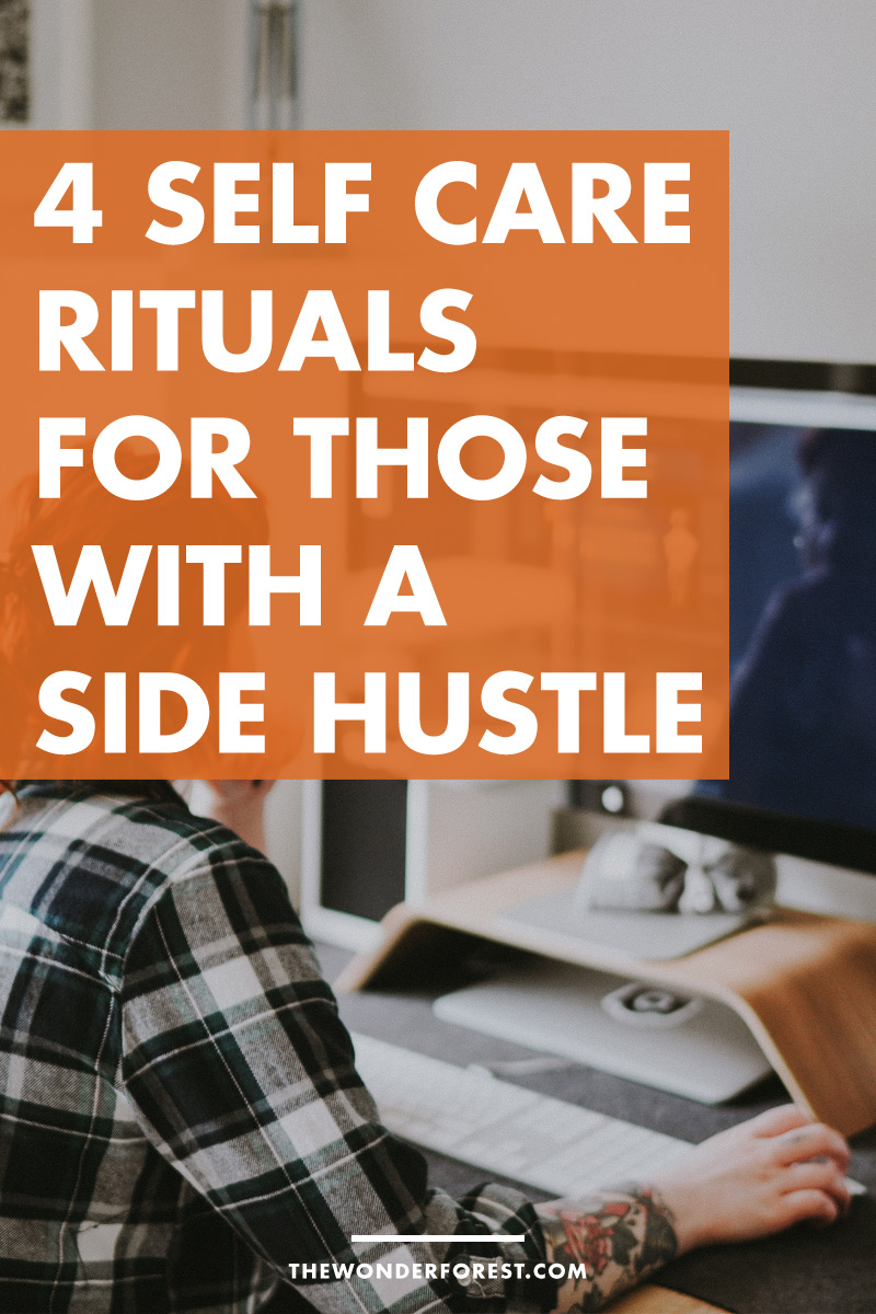 4 Self Care Rituals For Those With a Side Hustle