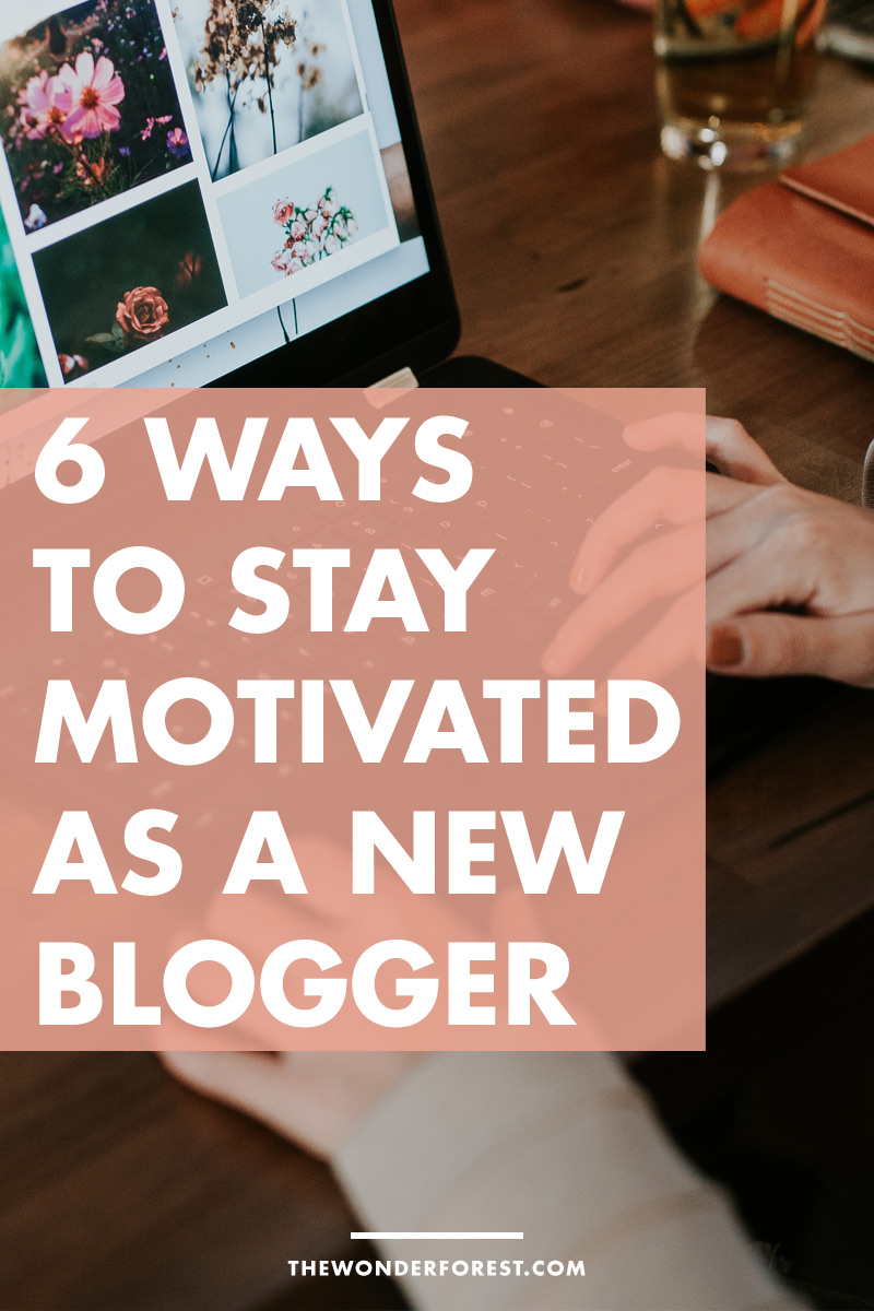 6 Ways to Stay Motivated as A New Blogger