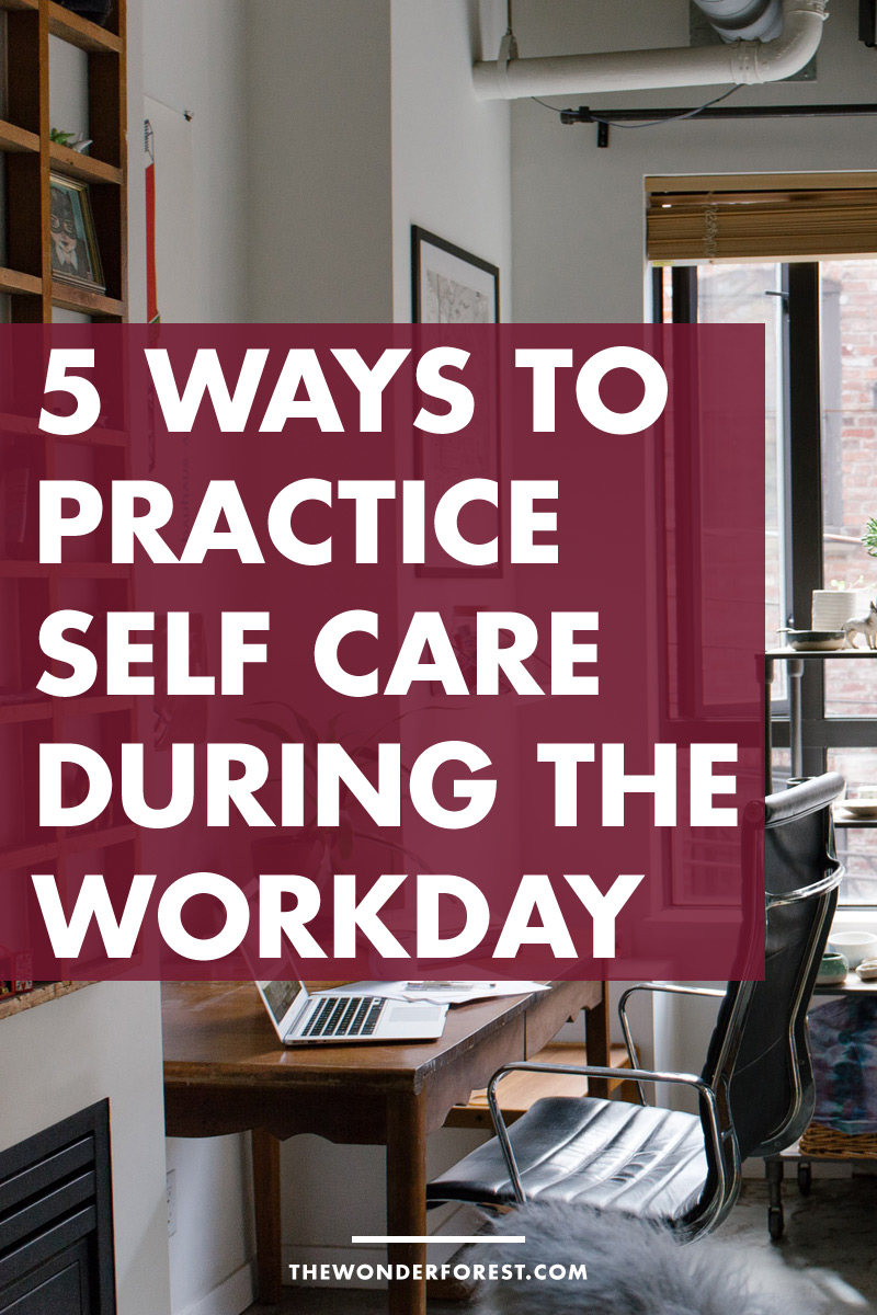5 Ways To Practice Self Care During The Workday