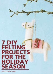 7 DIY Felting Projects For The Holiday Season