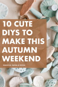 10 Cute DIYs To Make This Autumn Weekend